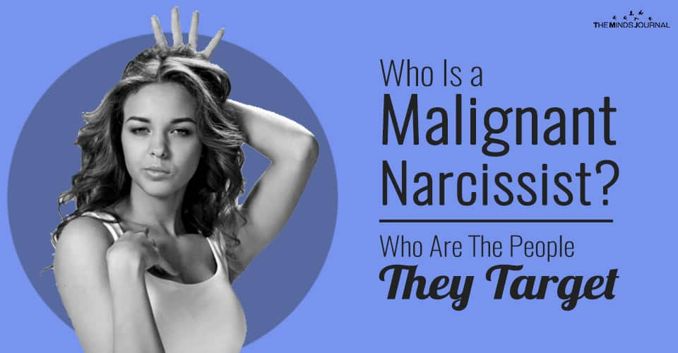 Who Is a Malignant Narcissist? Who Are The People They Target