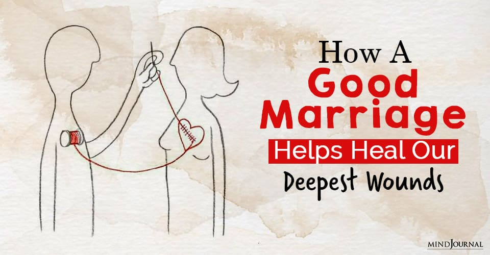 good marriage helps heal our deepest wounds
