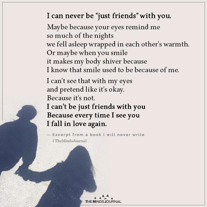 """I Can Never Be """"just friends"""" With You"""