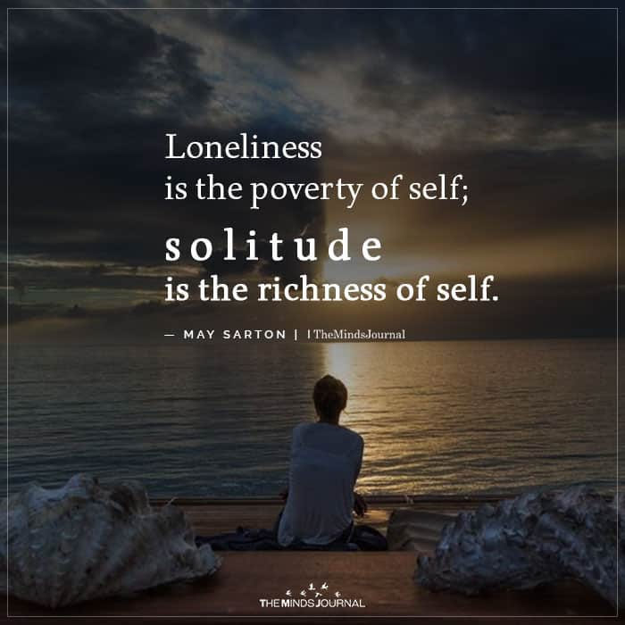 Loneliness is the poverty of self.