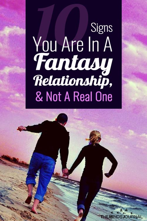 10 Signs You Are In A Fantasy Relationship, And Not A Real One