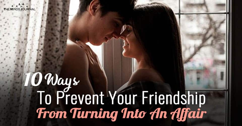 10 Ways To Prevent Your Friendship From Turning Into An Affair
