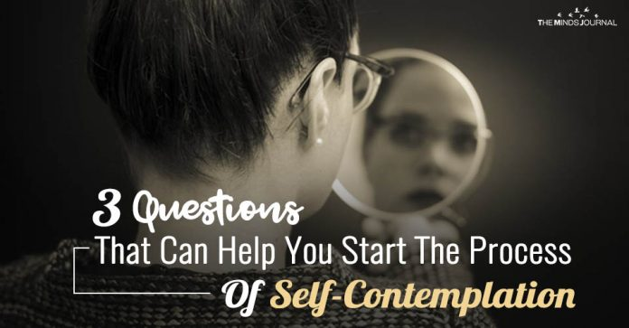 3 Questions That Can Help You Start The Process Of Self-Contemplation