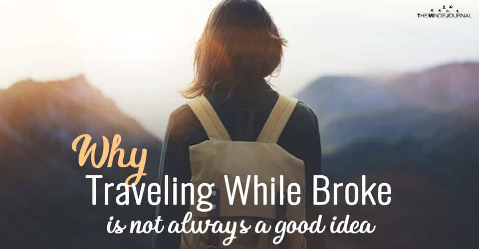 Why Traveling While Broke Is Not Always A Good Idea
