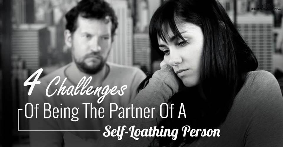 4 Challenges Of Being The Partner Of A Self-Loathing Person