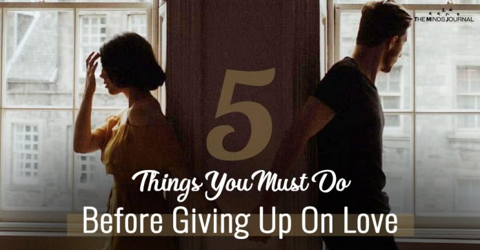 5 Things You Must Do Before You Giving Up On Love