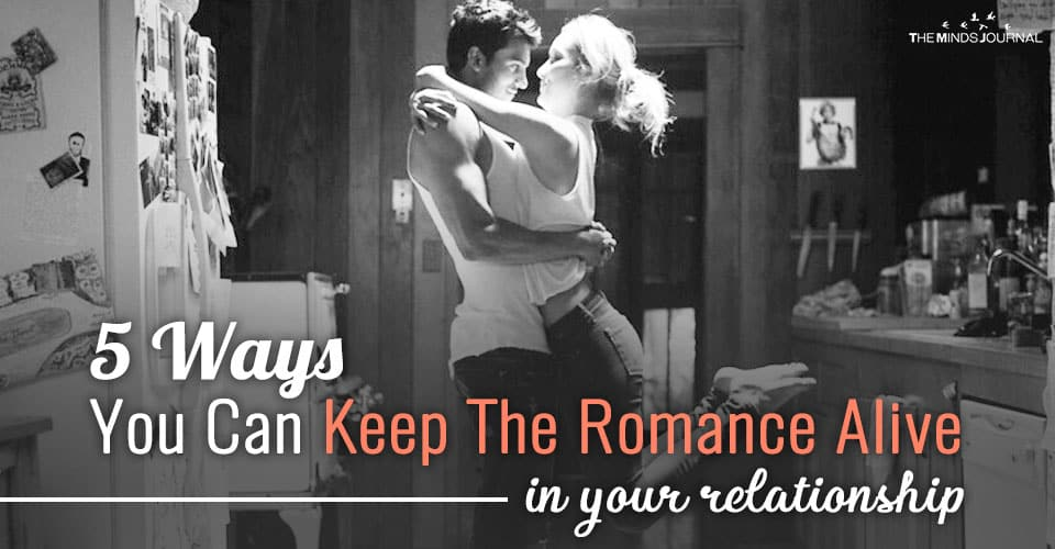 5 Ideal Ways You Can Keep The Romance Alive In Your Relationship