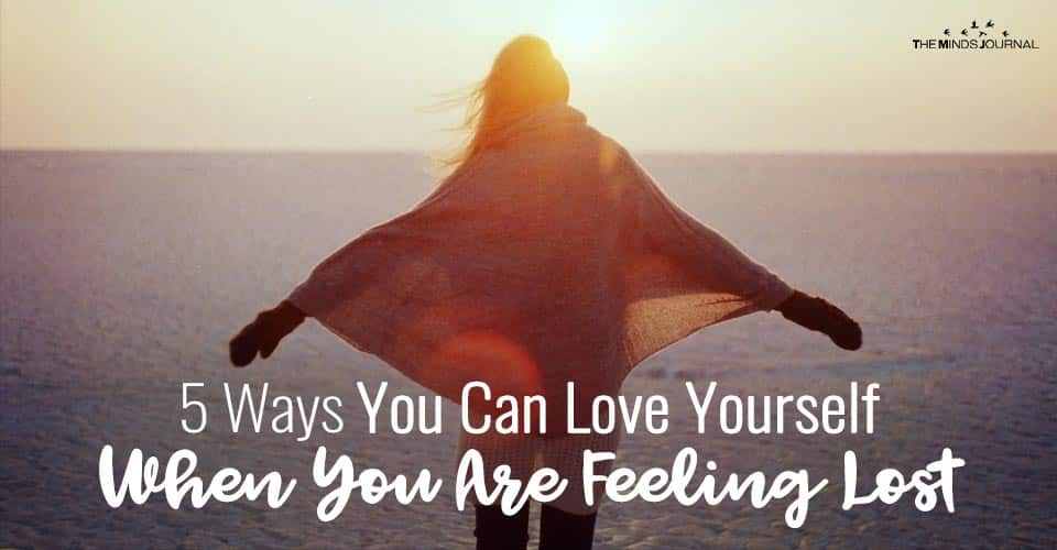 5 Ways You Can Love Yourself When You Are Feeling Lost
