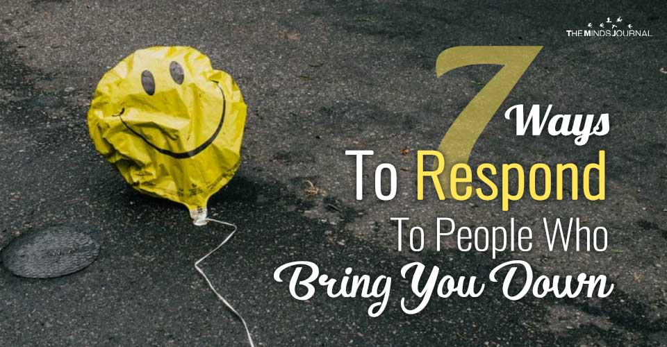 Feeling Discouraged? 7 Ways To Respond To People Who Bring You Down