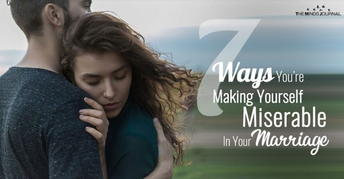 7 Different Ways You May Be Making Yourself Miserable In Your Marriage