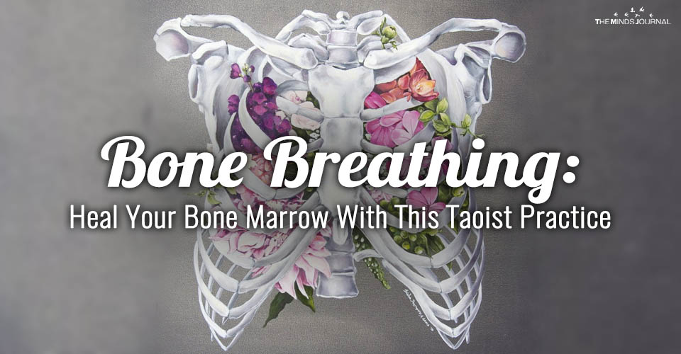 Bone Breathing: Heal Your Bone Marrow With This Taoist Practice