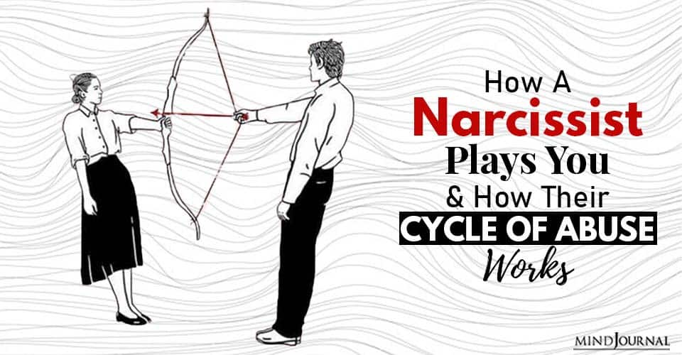 How A Narcissist Plays You And How Their Cycle Of Abuse Works