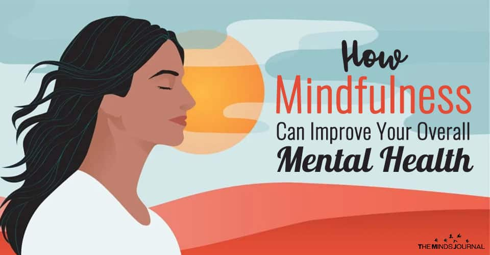 How Mindfulness Can Improve Your Overall Mental Health