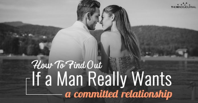 How To Find Out If a Man Really Wants A Committed Relationship With You