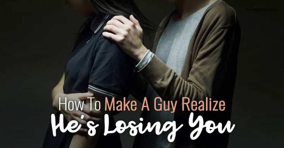 Taken For Granted? Here's How To Make A Guy Realize He's Losing You