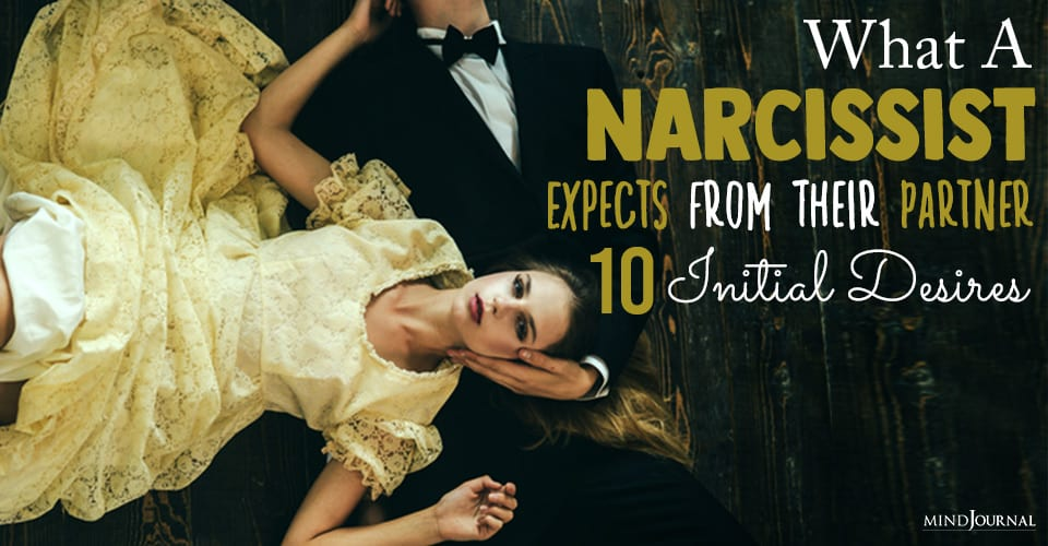 Initial Desires of a Narcissist From A Partner