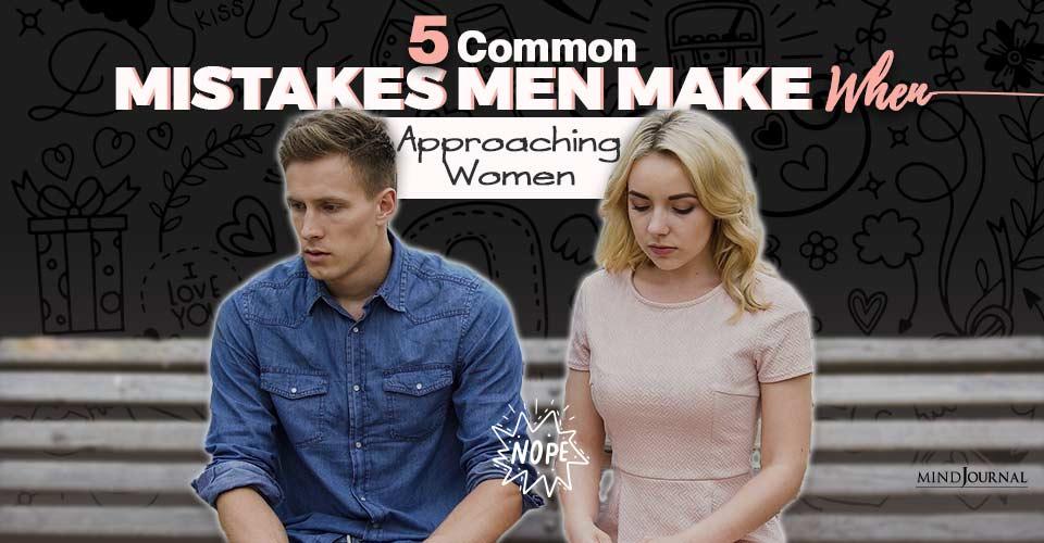 5 Common Mistakes Men Make When Approaching Women