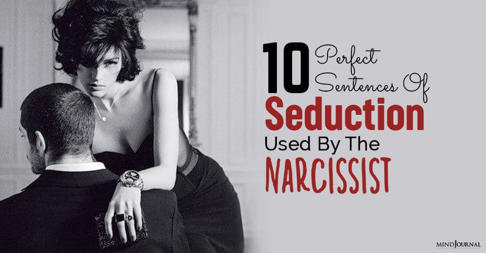 Perfect Sentences Of Seduction Used By The Narcissist