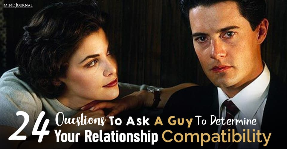 Questions To Ask A Guy To Determine Your Relationship Compatibility_