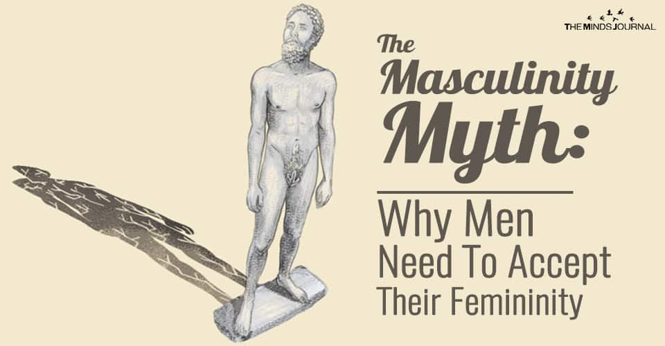 The Masculinity Myth: Why Men Need To Accept Their Femininity