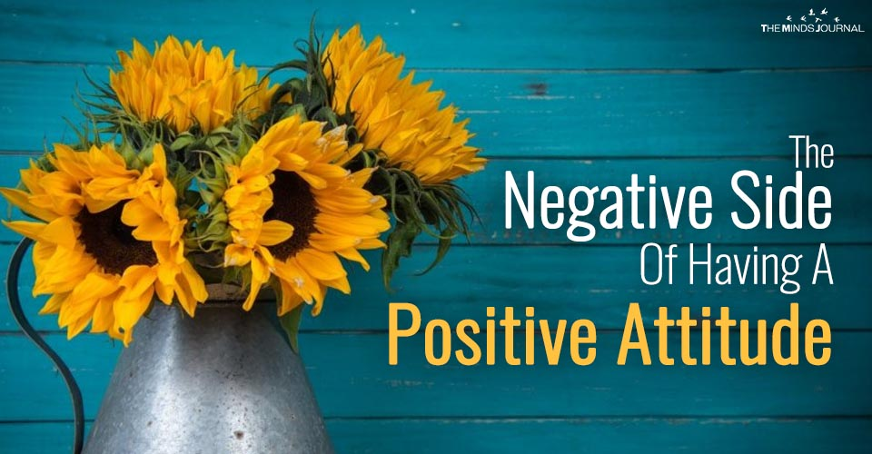 The Negative Side Of Positive Attitude: How Too Much Of It Can Be Damaging For You