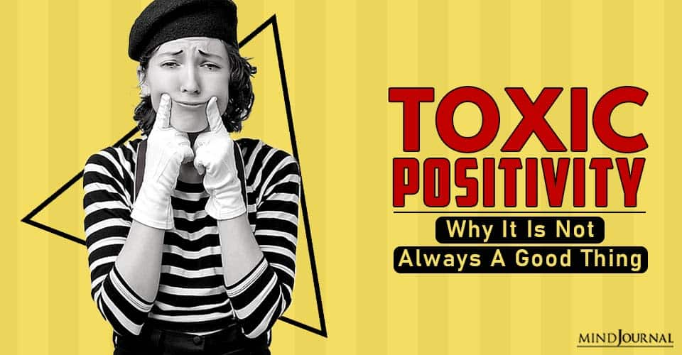 Toxic Positivity WhyIt Is Not Always A Good Thing