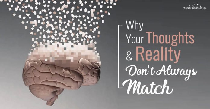 Why Your Thoughts And Reality Don't Always Match