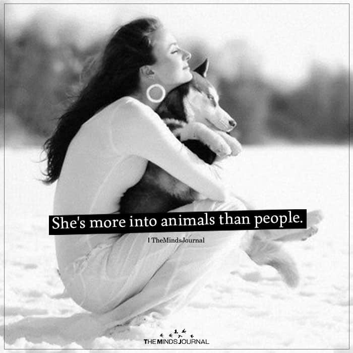 She's More Into Animals than People.