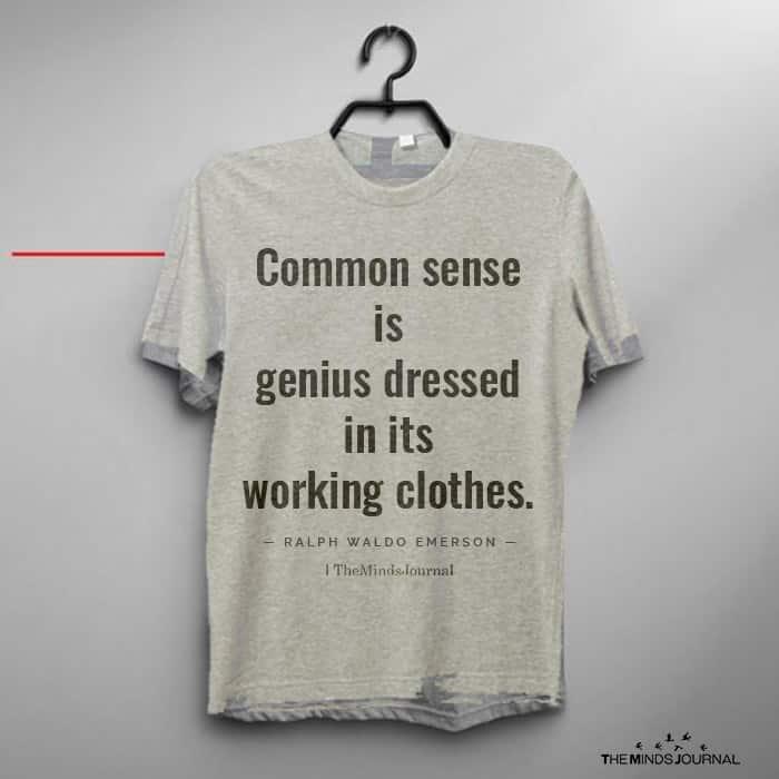 Common Sense is Genius Dressed