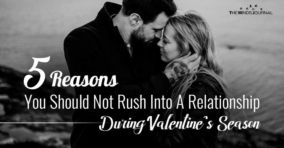 5 Reasons You Should Not Rush Into A Relationship During Valentine's Season