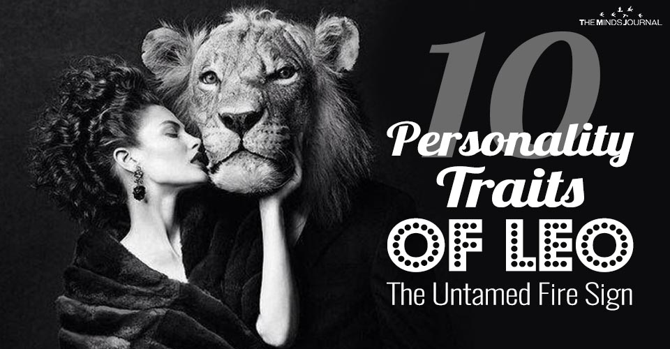 10 Personality Traits Of Leo, The Untamed Fire Sign