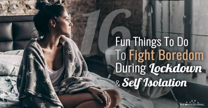 16 Fun Things To Do To Fight Boredom During Lockdown and Self Isolation