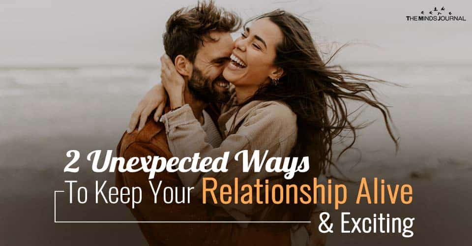 2 Unexpected Ways To Keep Your Relationship Alive And Exciting