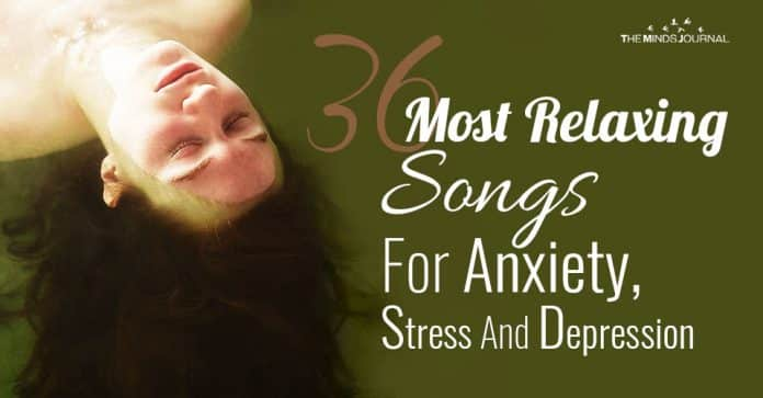 Most Relaxing Songs For Anxiety Stress And Depression