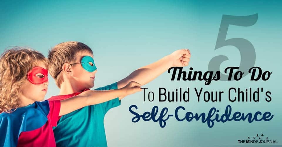 5 Practical Things You Can Do For Building Your Child's Self-Confidence