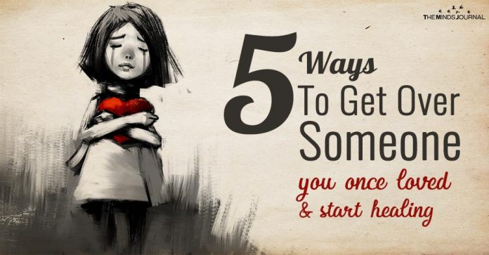 5 Ways To Get Over Someone You Once Loved and Start Healing