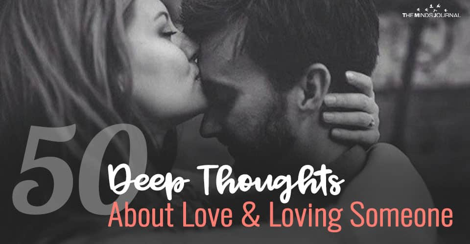 50 Deep Thoughts About Love And Loving Someone The Right Way