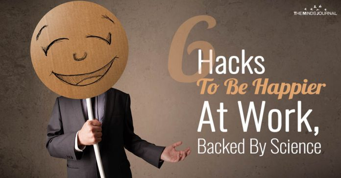 6 Hacks To Be Happier At Work, Backed By Science