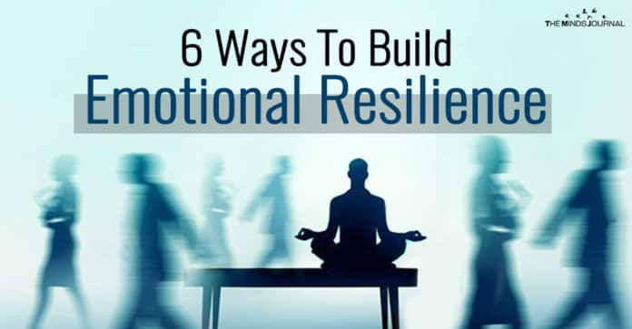 6 Ways To Build Emotional Resilience