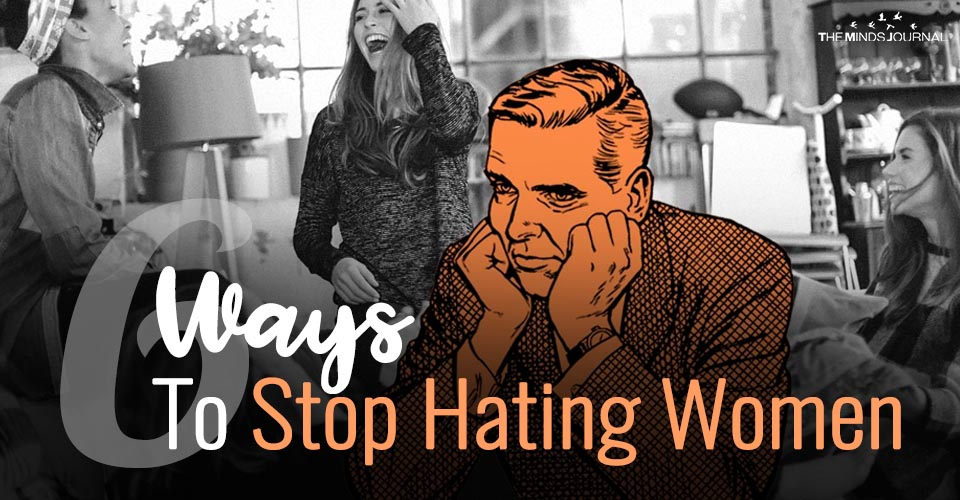 6 Ways To Stop Hating Women