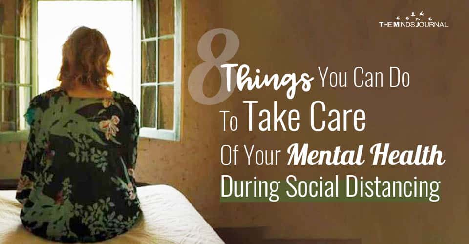 8 Things You Can Do To Take Care Of Your Mental Health During Social Distancing