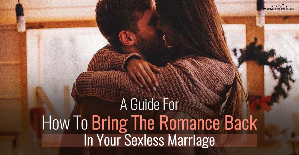 A Guide For How To Bring The Romance Back In Your Sexless Marriage