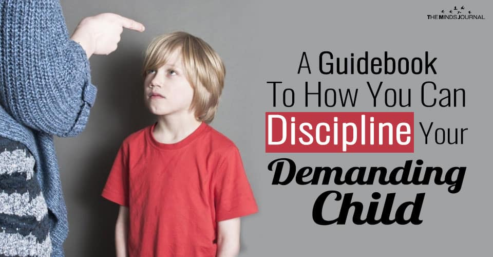 A Guidebook To How You Can Discipline Your Demanding Child