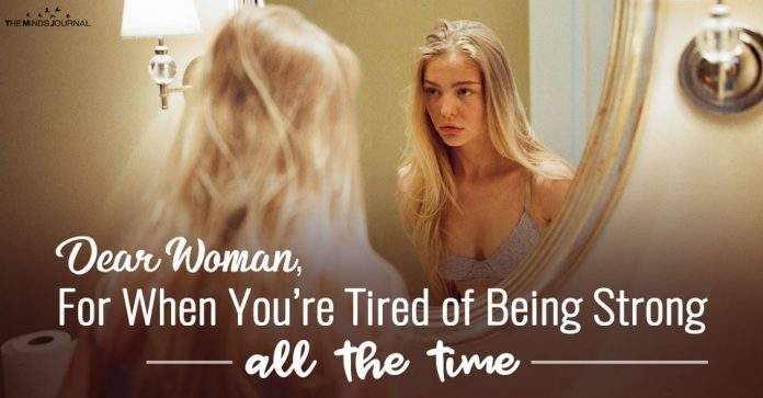 Dear Woman, For When You're Tired of Being Strong All The Time