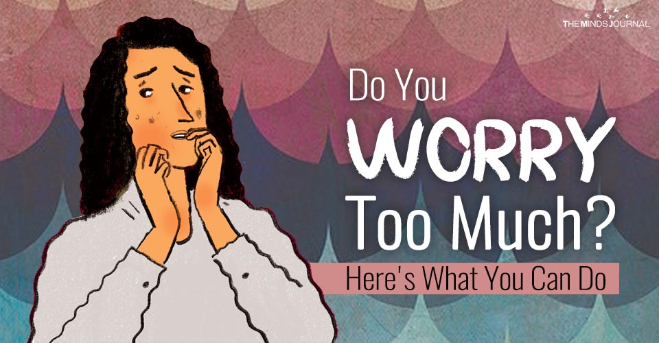 Do You Worry Too Much? Here's What You Can Do