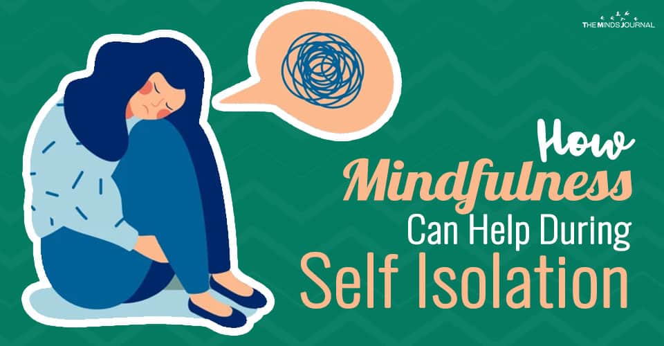 How Mindfulness Can Help During Self Isolation When Feeling Anxious & Lonely
