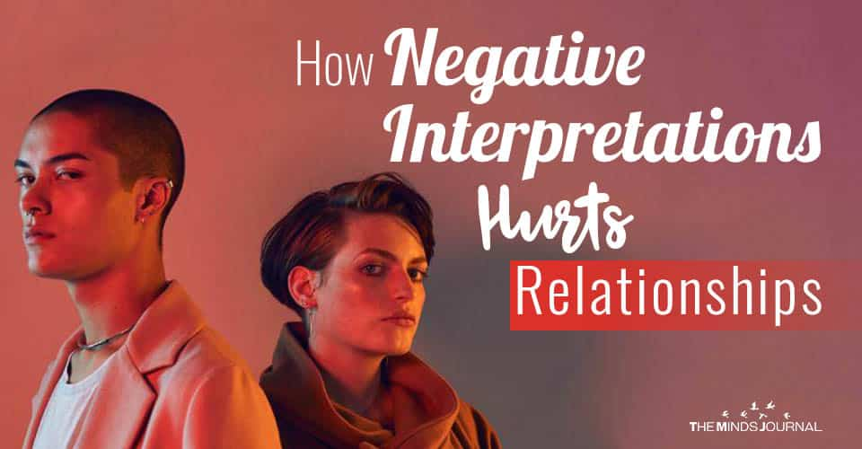 How Negative Interpretations Hurts Relationships: 3 Things You Can Do