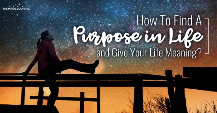How To Find A Purpose in Life and Give Your Life Meaning?