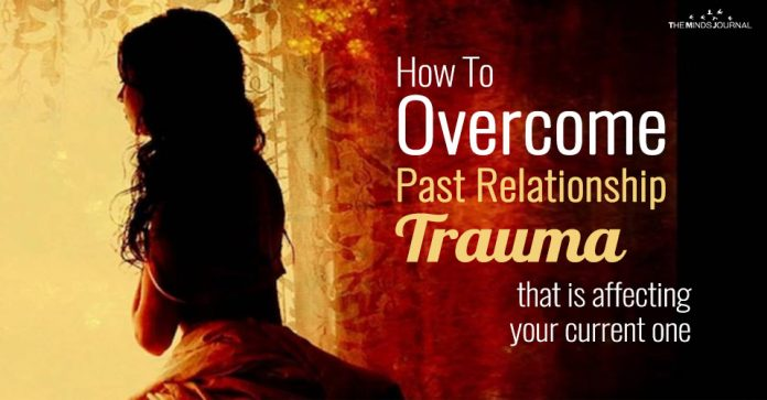 4 Ways To Overcome Past Relationship Trauma That Is Affecting Your Current One
