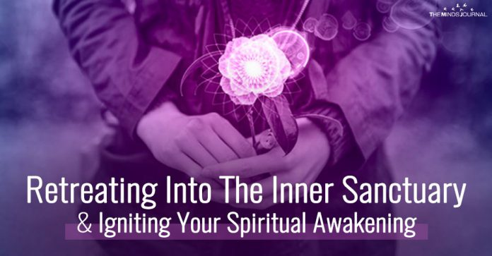 Retreating Into The Inner Sanctuary And Igniting Your Spiritual Awakening